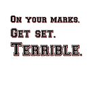 Marks, Set, Terrible by SixPixeldesign