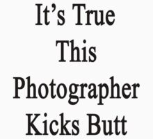 It's True This Photographer Kicks Butt  by supernova23