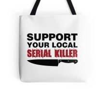 Support your local serial killer (black typo) Tote Bag