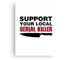Support your local serial killer (black typo) Canvas Print