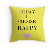 Today I Choose Happy Throw Pillow