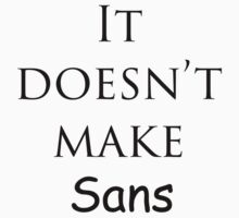 It doesn't make Sans by Khonector