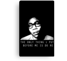 The Only Thing I Put Before Me Is Do Re Canvas Print