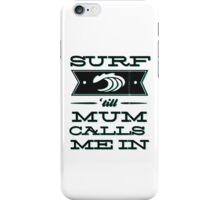 Surf 'till Mum calls me in iPhone Case/Skin