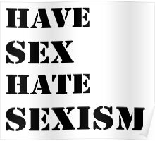 Have sex hate sexism (black) Poster