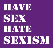 Have sex hate sexism (white) by bbgon
