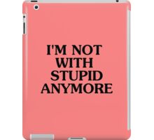 I'm Not With Stupid Anymore - Breakup T-shirt - Humor Tee iPad Case/Skin