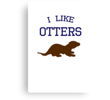 I Like Otters Canvas Print