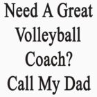 Need A Great Volleyball Coach? Call My Dad  by supernova23