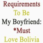 Requirements To Be My Boyfriend: *Must Love Bolivia  by supernova23