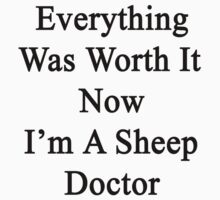 Everything Was Worth It Now I'm A Sheep Doctor  by supernova23