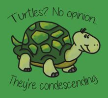 Turtles? No opinion... They're condescending by juliamuehlbauer