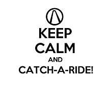 Keep Calm and Catch-a-Ride Photographic Print