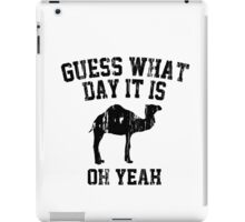 Guess What Day It Is Oh Yeah iPad Case/Skin