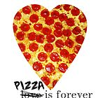Pizza Is Forever by JoeyHawkins
