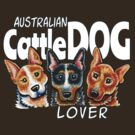 Australian Cattle Dog Lover (Dark) by offleashart