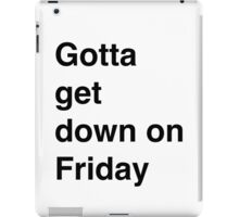 Get down on Friday people! iPad Case/Skin