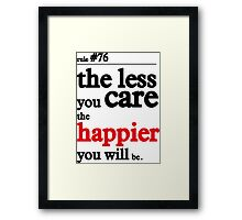 The less you care the happier you will be Framed Print