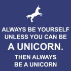 Always be yourself unless you can be a unicorn by poppyflower