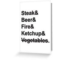 Steak, Beer, Fire, Ketchup - no Vegetables Greeting Card