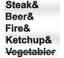 Steak, Beer, Fire, Ketchup - no Vegetables Poster