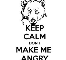 KEEP CALM DON'T MAKE ME ANGRY by Mert Ulus