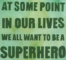We All Want to Be a Superhero by Jade Jones