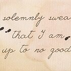 I Solemnly Swear I am Up to No Good by Jade Jones
