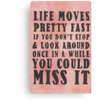 Life Moves Pretty Fast... Canvas Print