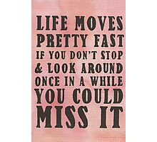 Life Moves Pretty Fast... Photographic Print