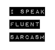 I Speak Fluent Sarcasm by hipsterapparel