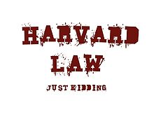 Harvard Law (Just Kidding) by hipsterapparel