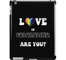 Love is Colorblind. Are You? iPad Case/Skin