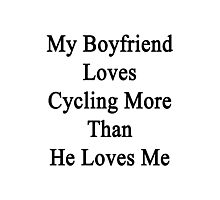 My Boyfriend Loves Cycling More Than She Loves Me  Photographic Print