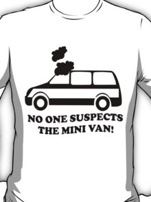 No One Suspects The Mini Van T-Shirt