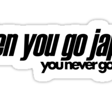When you go JAP You never go back (1) Sticker