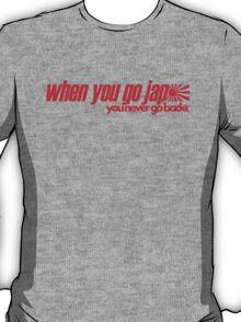 When you go JAP You never go back (7) T-Shirt