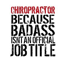 Hilarious 'Chiropractor because Badass Isn't an Official Job Title' Tshirt, Accessories and Gifts Photographic Print