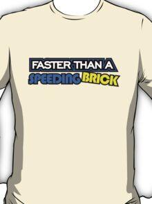 Faster than a speeding BRICK (2) T-Shirt