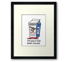 Cows milk is for baby cows. Framed Print