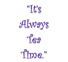 It's Always Tea Time! by Amantine
