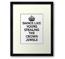 DANCE LIKE YOU'RE STEALING THE CROWN JEWELS - Black Framed Print