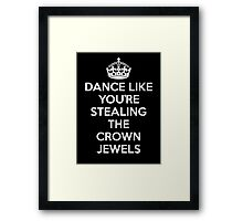 DANCE LIKE YOU'RE STEALING THE CROWN JEWELS - White Framed Print