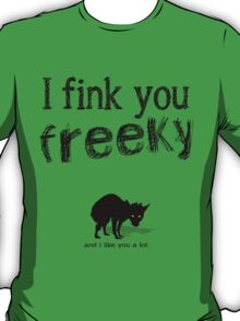 I fink you freeky T-Shirt
