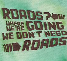 Roads? Where We're Going We Don't Need Roads. by Jade Jones