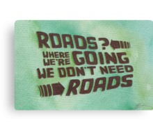 Roads? Where We're Going We Don't Need Roads. Canvas Print