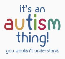 It's An Autism Thing by DesignFactoryD