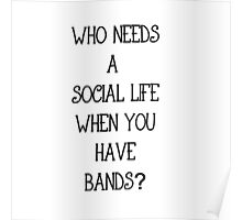 Who needs a social life when you have bands? Poster
