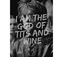 Tyrion Lannister - I am the god of tits and wine Photographic Print
