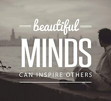 Beautiful Minds Can Inspire Others by kayleejade